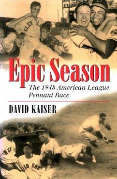 Epic Season: The 1948 American League Pennant Race - Kaiser, David E.