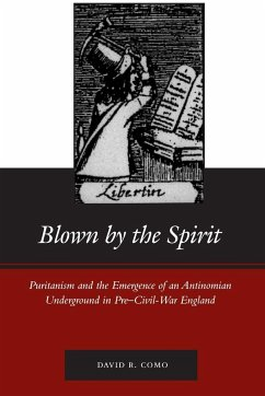 Blown by the Spirit: Puritanism and the Emergence of an Antinomian Underground in Pre-Civil-War England - Como, David R.