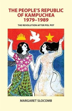 The People's Republic of Kampuchea, 1979-1989: The Revolution After Pol Pot - Slocomb, Margaret