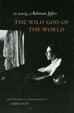Wild God of the World Wild God of the World Wild God of the World: An Anthology of Robinson Jeffers an Anthology of Robinson Jeffers an Anthology of R - Jeffers, Robinson