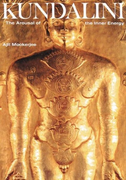 Kundalini: The Arousal of the Inner Energy - Mookerjee, Ajit