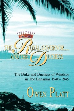 The Royal Governor.....and the Duchess: The Duke and Duchess of Windsor in the Bahamas 1940-1945