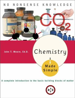 Chemistry Made Simple: A Complete Introduction to the Basic Building Blocks of Matter - Moore, John T.