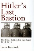 Hitler's Last Bastion: The Final Battles for the Reich