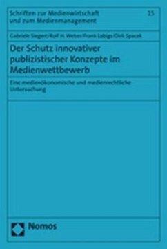 Der Schutz innovativer publizistischer Konzepte im Medienwettbewerb - Siegert, Gabriele; Weber, Rolf H.; Lobigs, Frank; Spacek, Dirk