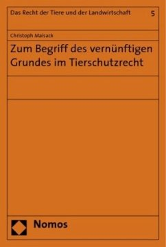 Zum Begriff des vernünftigen Grundes im Tierschutzrecht - Maisack, Christoph