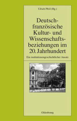 Deutsch franz sische kultur und wissenschaftsbeziehungen for Ulrich pfeil