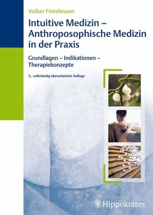 Intuitive Medizin - Anthroposophische Medizin in der Praxis - Fintelmann, Volker