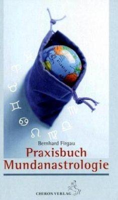 Praxisbuch Mundanastrologie - Firgau, Bernd