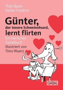 Günter, der innere Schweinehund, lernt flirten - Baum, Thilo; Frädrich, Stefan