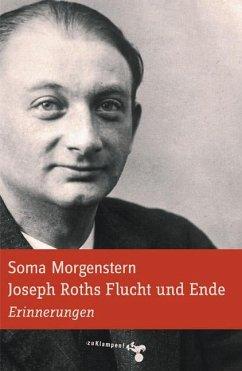 Joseph Roths Flucht und Ende - Morgenstern, Soma