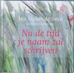 Nu de tijd je naam zal schrijven / druk 1 - Sipkes de Smit, I.