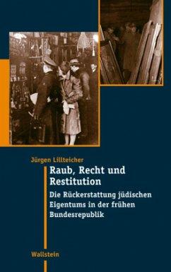 Raub, Recht und Restitution - Lillteicher, Jürgen