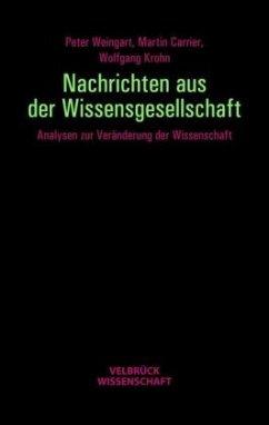 Nachrichten aus der Wissensgesellschaft - Weingart, Peter; Carrier, Martin; Krohn, Wolfgang