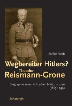 Wegbereiter Hitlers? Theodor Reismann-Grone - Frech, Stefan