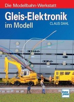 Gleis-Elektronik im Modell - Dahl, Claus