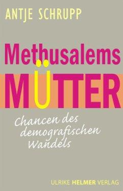 Methusalems Mütter - Schrupp, Antje