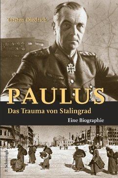 Paulus - Das Trauma von Stalingrad - Diedrich, Torsten