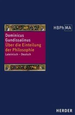 De divisione philosophiae. Über die Einteilung der Philosophie / Herders Bibliothek der Philosophie des Mittelalters (HBPhMA) Bd.11 - Dominicus Gundissalinus