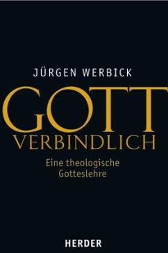 Gott verbindlich - Werbick, Jürgen
