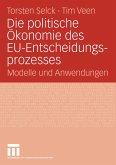 Die politische Ökonomie des EU-Entscheidungsprozesses