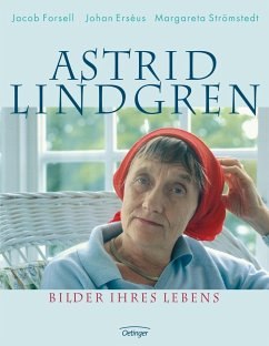 Astrid Lindgren. Bilder ihres Lebens - Forsell, Jacob; Erséus, Johan; Strömstedt, Margareta