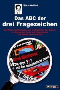 Das ABC der 3 Fragezeichen / Fanbuch von A - Z - Akstinat, Björn