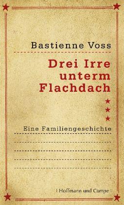 Drei Irre unterm Flachdach - Voss, Bastienne