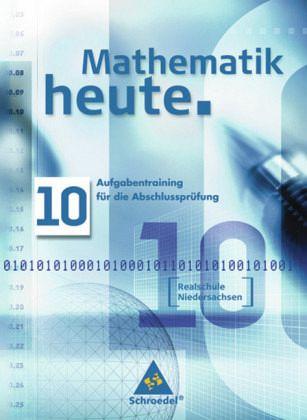 Mathematik heute. Aufgabentraining für die Abschlussprüfung. Realschule. Niedersachsen