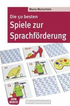 Die 50 besten Spiele zur Sprachförderung - Monschein, Maria