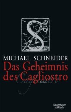 Das Geheimnis des Cagliostro - Schneider, Michael