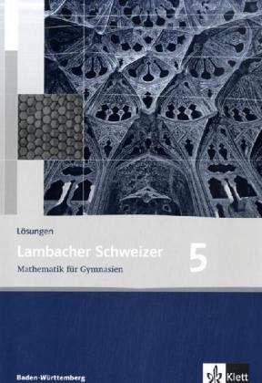 Lambacher Schweizer: LS. Mathematik 5 Lösungen. Baden-Württemberg Bd.5