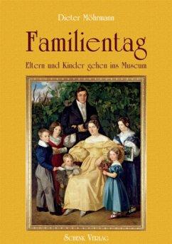 Familientag. Eltern und Kinder gehen ins Museum - Möhrmann, Dieter