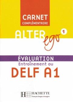 Carnet complementaire, Evaluation Entrainement au DELF A1, m. Audio-CD / Alter ego Bd.1