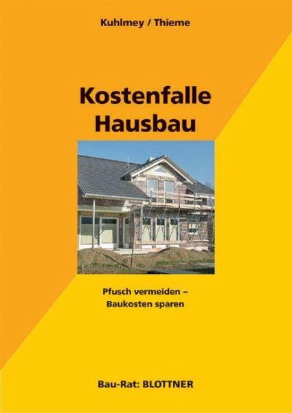 Kostenfalle Hausbau - Kuhlmey, Hubertus; Thieme, Wolf