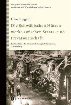 Die Schwäbischen Hüttenwerke zwischen Staats- und Privatwirtschaft - Fliegauf, Uwe