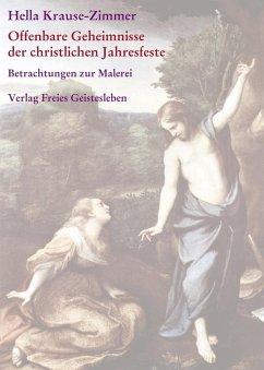 Offenbare Geheimnisse der christlichen Jahresfeste / Imagination und Offenbarung - Krause-Zimmer, Hella