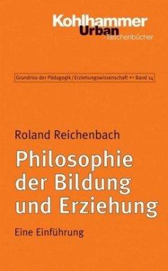 Philosophie der Bildung und Erziehung - Reichenbach, Roland