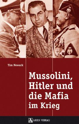 Mussolini hitler und die mafia im krieg von tim newark for Tim malzer die kuche buch