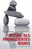 Ritual als provoziertes Risiko