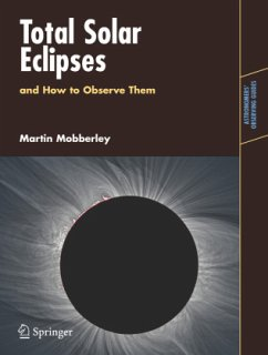 Total Solar Eclipses and How to Observe Them - Mobberley, Martin