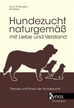 Hundezucht naturgemäß mit Liebe und Verstand - Sieber, Ilse; Aldington, Eric H. W.