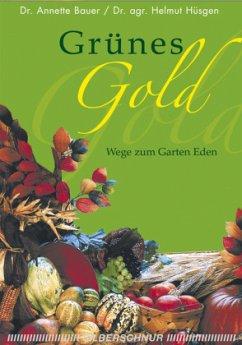 Grünes Gold - Bauer, Annette; Hüsgens, Helmut