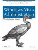 Windows Vista Administration: The Definitive Guide: The All-In-One Guide to Managing Windows Vista for Power Users and Business