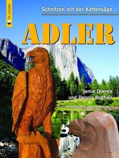 Schnitzen mit der Kettensäge: Adler - Doeren, Jamie