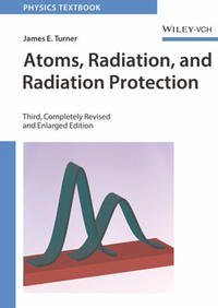 Atoms, Radiation, and Radiation Protection - Turner, James E.