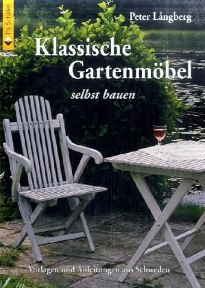 klassische gartenm bel selbst bauen von peter langberg. Black Bedroom Furniture Sets. Home Design Ideas
