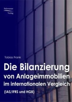 Die Bilanzierung von Anlageimmobilien im internationalen Vergleich nach IAS/ IFRS und HGB - Frank, Tobias