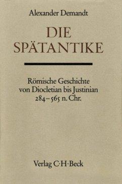 Die Spätantike / Handbuch der Altertumswissenschaft Bd. III, 6 - Demandt, Alexander