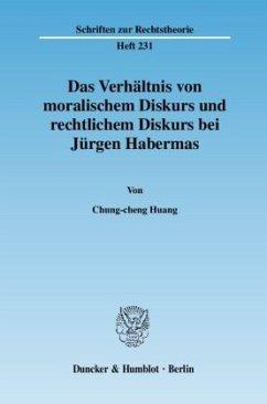 Das Verhältnis von moralischem Diskurs und rechtlichem Diskurs bei Jürgen Habermas - Huang, Chung-Cheng